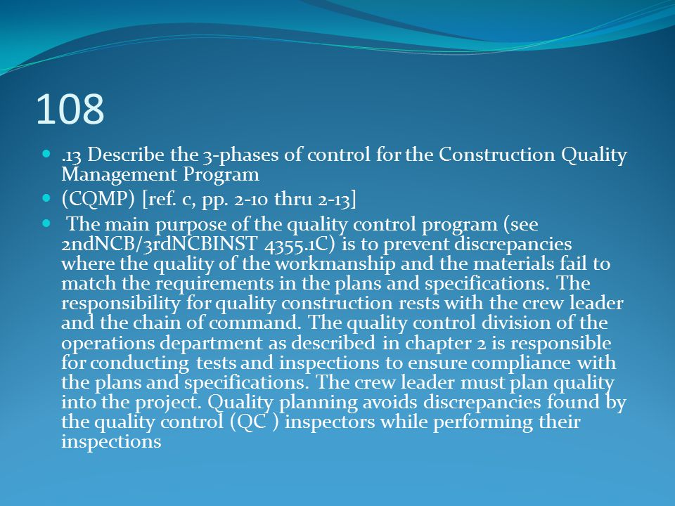 108 .13 Describe the 3-phases of control for the Construction Quality Management Program. (CQMP) [ref. c, pp. 2-10 thru 2-13]
